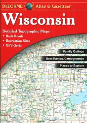 Buy map Wisconsin, Atlas and Gazetteer by DeLorme from Wisconsin Maps Store