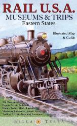 Buy map Rail U.S.A., Eastern States, Museums & Trips by Bella Terra Publishing LLC from United States Maps Store